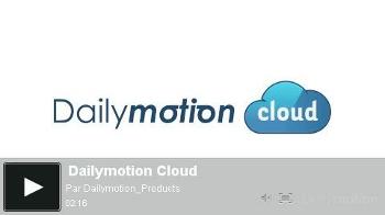 Dailymotion Cloud : stockage et diffusion de vidéos en marque blanche